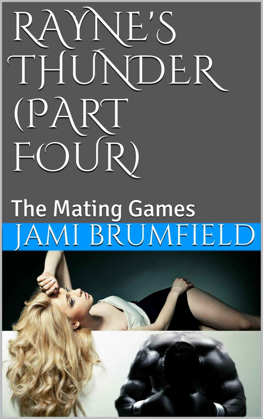 Rayne's Thunder Part Four: The Mating Games by Jami Brumfield