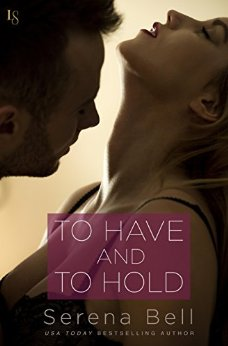 To Have and To Hold by Serena Bell