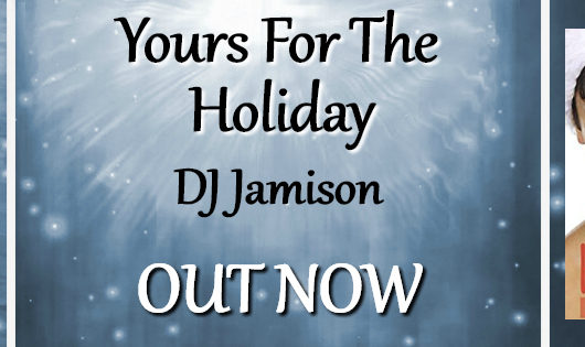 Release Blitz, Excerpt, Review & Giveaway: Yours for the Holiday by DJ Jamison