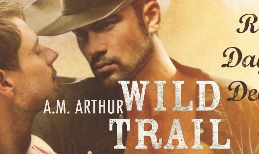 Release Blitz, Excerpt, Giveaway & Review: Wild Trail by A. M. Arthur